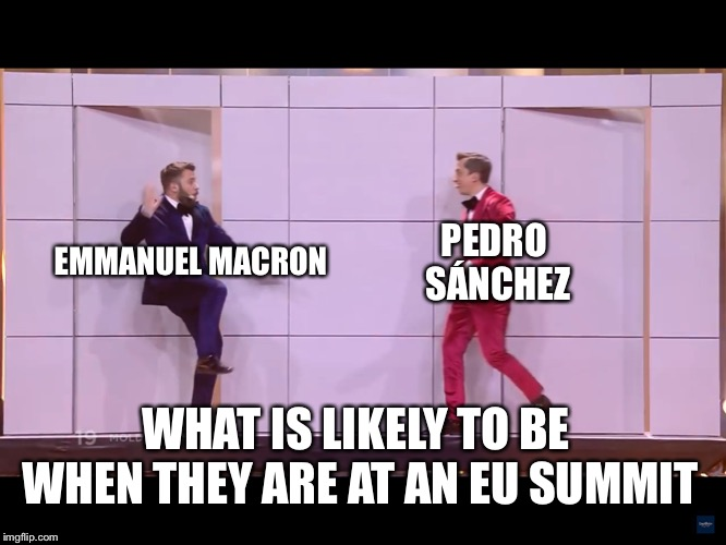 DoReDos | EMMANUEL MACRON PEDRO SÁNCHEZ WHAT IS LIKELY TO BE WHEN THEY ARE AT AN EU SUMMIT | image tagged in doredos,memes,politics,eu,spain,france | made w/ Imgflip meme maker