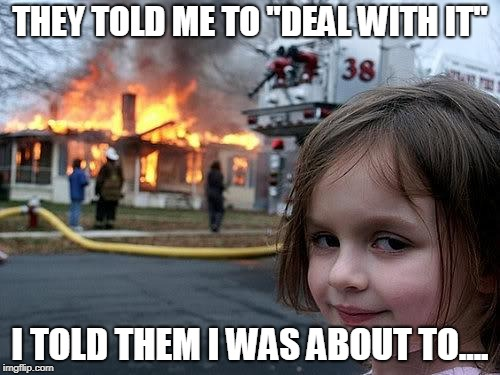 "An example of why it's not a good idea to give the old ""dealt with it"" treatment. 