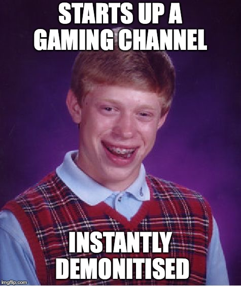 Bad Luck Brian Meme | STARTS UP A GAMING CHANNEL INSTANTLY DEMONITISED | image tagged in memes,bad luck brian | made w/ Imgflip meme maker