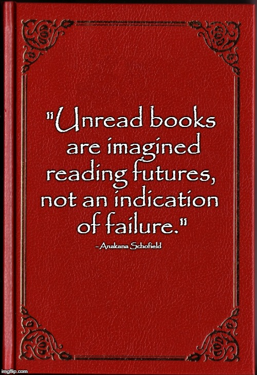 "blank book | ""Unread books are imagined reading futures, not an indication of failure."" - Anakana Schofield 