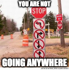 You are not going anywhere | YOU ARE NOT GOING ANYWHERE | image tagged in you are not going anywhere,fun,huh,what,wtf | made w/ Imgflip meme maker
