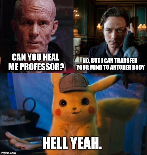 Transfer | CAN YOU HEAL ME PROFESSOR? NO, BUT I CAN TRANSFER YOUR MIND TO ANTOHER BODY HELL YEAH. | image tagged in deadpool,pikachu | made w/ Imgflip meme maker