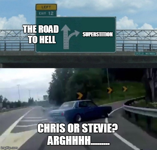 Left Exit 12 Off Ramp Meme | THE ROAD TO HELL SUPERSTITION CHRIS OR STEVIE? ARGHHHH......... | image tagged in memes,left exit 12 off ramp | made w/ Imgflip meme maker