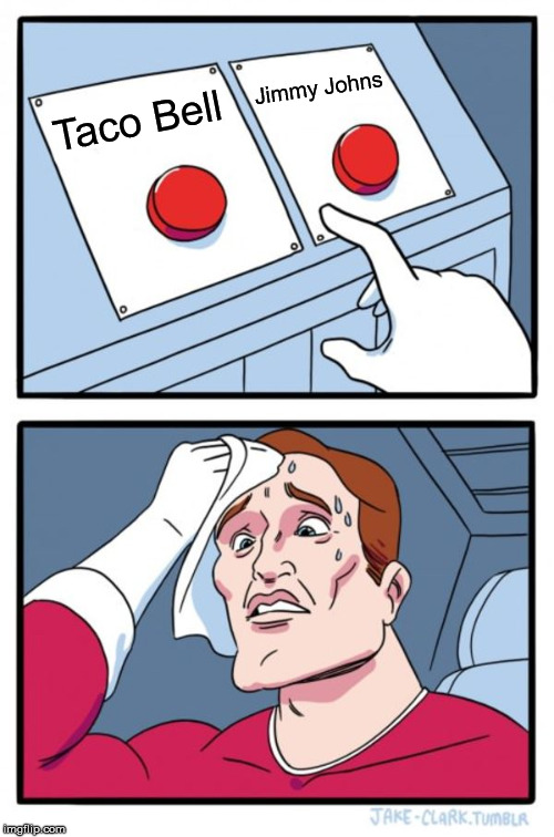 Two Buttons Meme | Taco Bell Jimmy Johns | image tagged in memes,two buttons | made w/ Imgflip meme maker