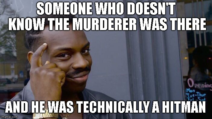 Roll Safe Think About It Meme | SOMEONE WHO DOESN'T KNOW THE MURDERER WAS THERE AND HE WAS TECHNICALLY A HITMAN | image tagged in memes,roll safe think about it | made w/ Imgflip meme maker
