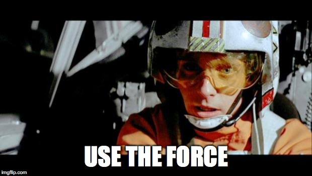 Luke Use The Force | USE THE FORCE | image tagged in luke use the force | made w/ Imgflip meme maker