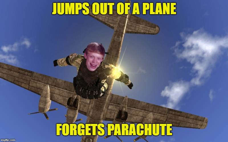 JUMPS OUT OF A PLANE FORGETS PARACHUTE | made w/ Imgflip meme maker