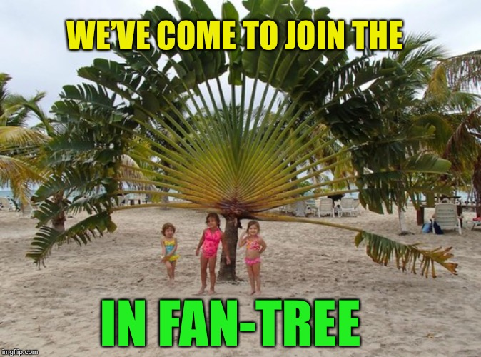 WE'VE COME TO JOIN THE IN FAN-TREE | made w/ Imgflip meme maker