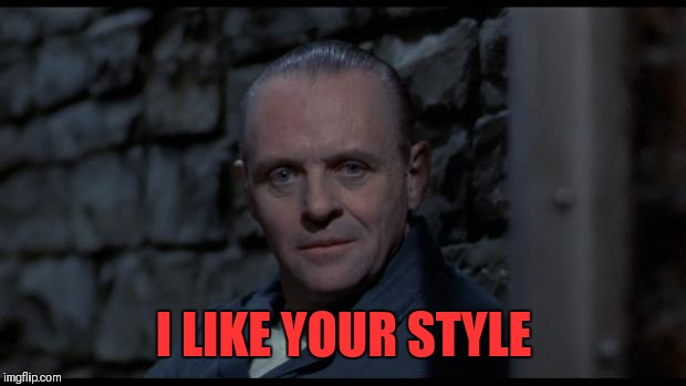 hannibal lecter silence of the lambs | I LIKE YOUR STYLE | image tagged in hannibal lecter silence of the lambs | made w/ Imgflip meme maker