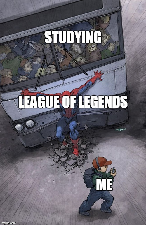 spider-man bus | STUDYING ME LEAGUE OF LEGENDS | image tagged in spider-man bus | made w/ Imgflip meme maker