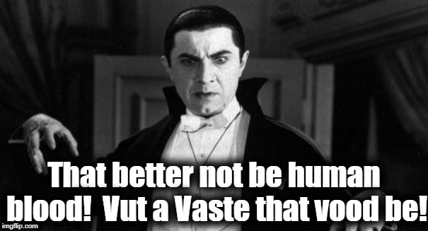 That better not be human blood!  Vut a Vaste that vood be! | made w/ Imgflip meme maker
