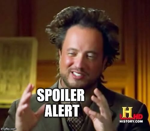 Ancient Aliens Meme | SPOILER ALERT | image tagged in memes,ancient aliens | made w/ Imgflip meme maker
