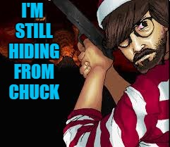 I'M STILL HIDING FROM CHUCK | made w/ Imgflip meme maker