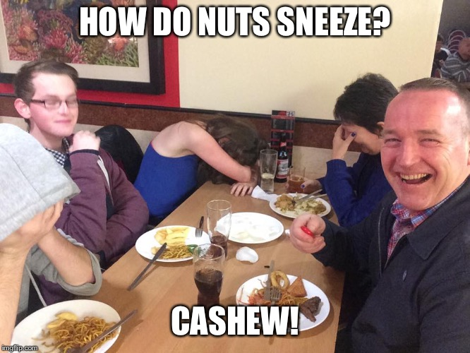 Dad Joke Meme | HOW DO NUTS SNEEZE? CASHEW! | image tagged in dad joke meme | made w/ Imgflip meme maker