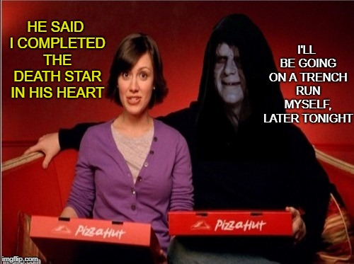 Palpatine pickup line | HE SAID I COMPLETED THE DEATH STAR IN HIS HEART I'LL BE GOING ON A TRENCH RUN MYSELF, LATER TONIGHT | image tagged in funny memes,emperor palpatine,palpatine,romance,dating,pizza | made w/ Imgflip meme maker