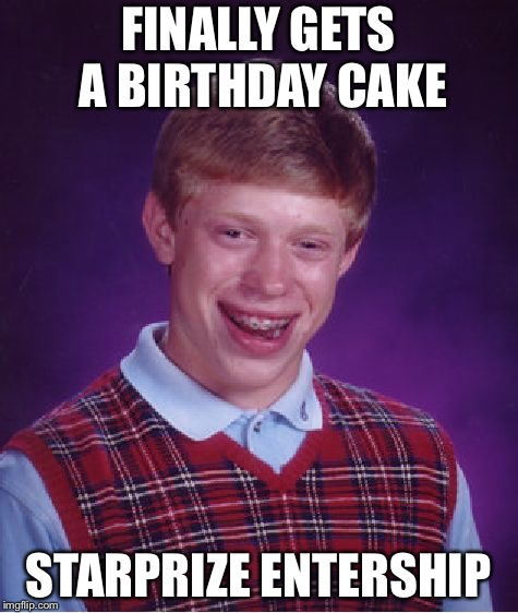 Bad Luck Brian Meme | FINALLY GETS A BIRTHDAY CAKE STARPRIZE ENTERSHIP | image tagged in memes,bad luck brian | made w/ Imgflip meme maker