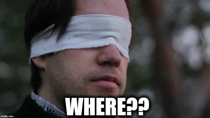 Blindfolded man | WHERE?? | image tagged in blindfolded man | made w/ Imgflip meme maker