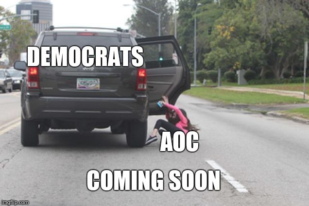Bye, we hardly knew ya! | DEMOCRATS AOC COMING SOON | image tagged in kicked out of car,alexandria ocasio-cortez,crazy alexandria ocasio-cortez,stupid liberals,oh no it's retarded | made w/ Imgflip meme maker