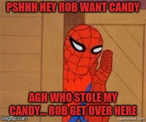 psst spiderman | PSHHH HEY ROB WANT CANDY AGH WHO STOLE MY CANDY... ROB GET OVER HERE | image tagged in psst spiderman | made w/ Imgflip meme maker