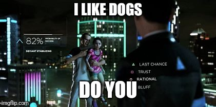Detroit become Human | I LIKE DOGS DO YOU | image tagged in detroit become human | made w/ Imgflip meme maker