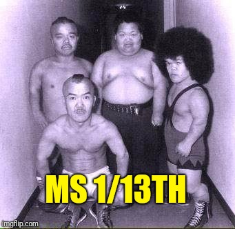 MS 1/13TH | image tagged in ms 1/13th | made w/ Imgflip meme maker