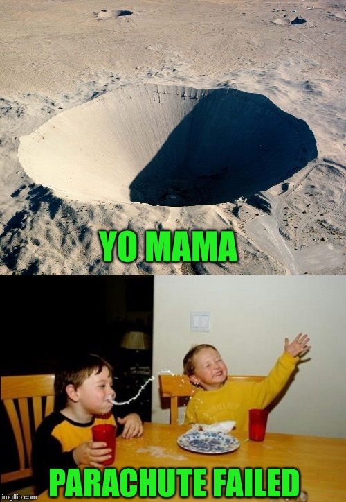 Thanks to giveuahint for the inspiration. | YO MAMA PARACHUTE FAILED | image tagged in memes,yo mamas so fat,hole,funny | made w/ Imgflip meme maker