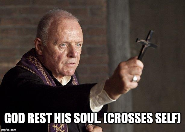 Priest | GOD REST HIS SOUL. (CROSSES SELF) | image tagged in priest | made w/ Imgflip meme maker