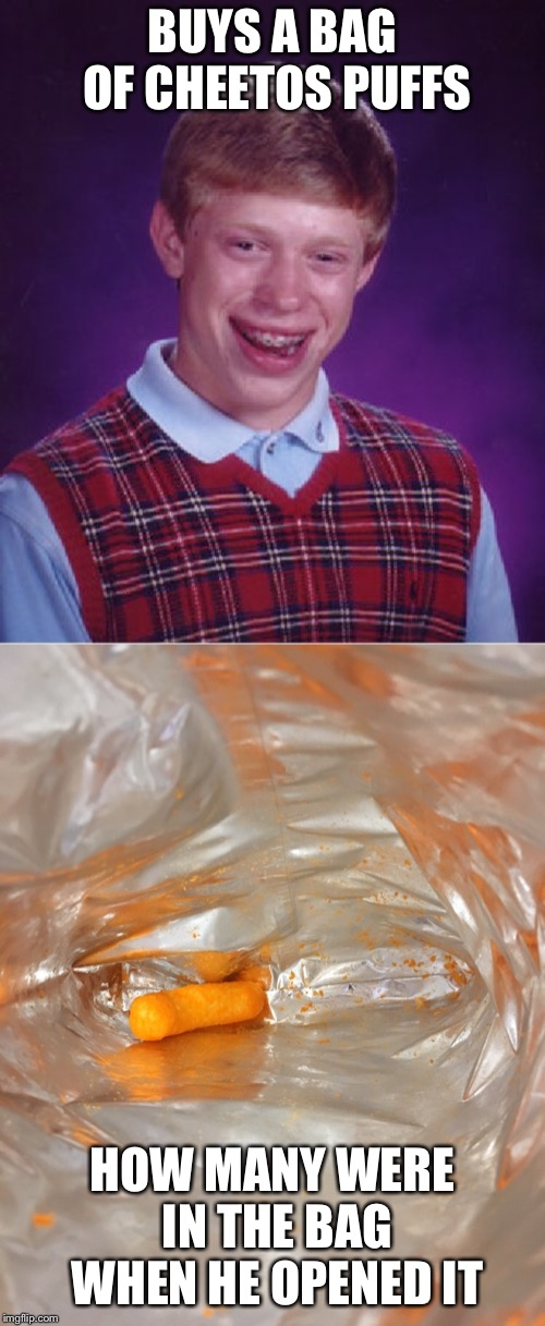 Well there goes $2.85  | BUYS A BAG OF CHEETOS PUFFS HOW MANY WERE IN THE BAG WHEN HE OPENED IT | image tagged in memes,bad luck brian,cheetos,chips | made w/ Imgflip meme maker