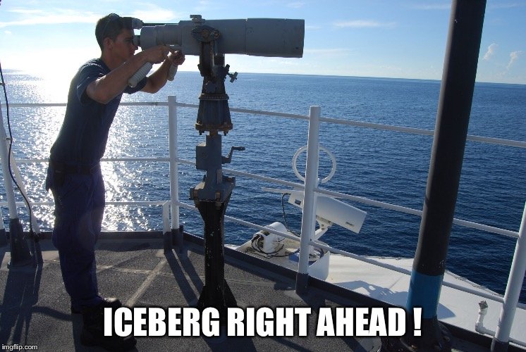 lookout meme | ICEBERG RIGHT AHEAD ! | image tagged in lookout meme | made w/ Imgflip meme maker