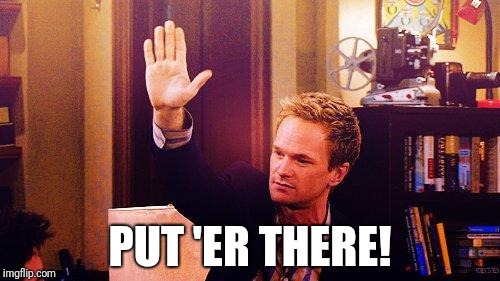 High Five Barney | PUT 'ER THERE! | image tagged in high five barney | made w/ Imgflip meme maker