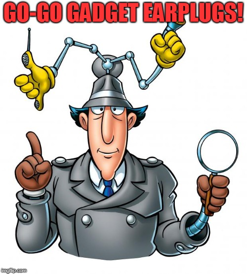 Inspector Gadget | GO-GO GADGET EARPLUGS! | image tagged in inspector gadget | made w/ Imgflip meme maker