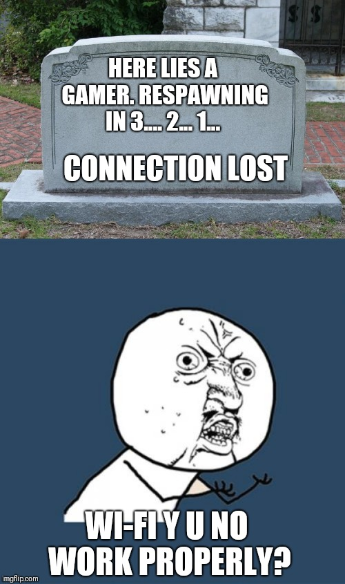 HERE LIES A GAMER. RESPAWNING IN 3.... 2... 1... CONNECTION LOST WI-FI Y U NO WORK PROPERLY? | image tagged in memes,y u no,gravestone | made w/ Imgflip meme maker