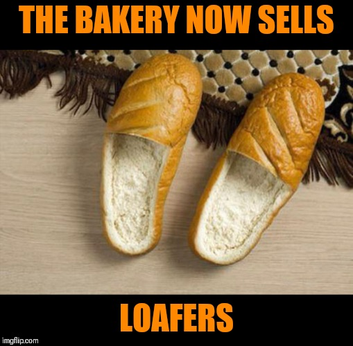 I bet they're nice and toasty | THE BAKERY NOW SELLS LOAFERS | image tagged in memes,funny,puns,loafers,slippers,baking | made w/ Imgflip meme maker