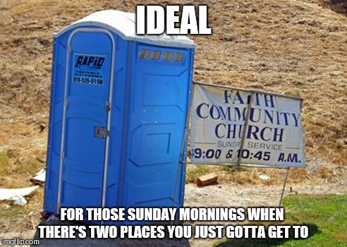 IDEAL FOR THOSE SUNDAY MORNINGS WHEN THERE'S TWO PLACES YOU JUST GOTTA GET TO | image tagged in funny church sign placement,humor,life | made w/ Imgflip meme maker