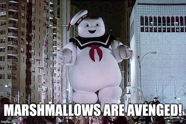 Stay Puft Marshmallow Man | MARSHMALLOWS ARE AVENGED! | image tagged in stay puft marshmallow man | made w/ Imgflip meme maker