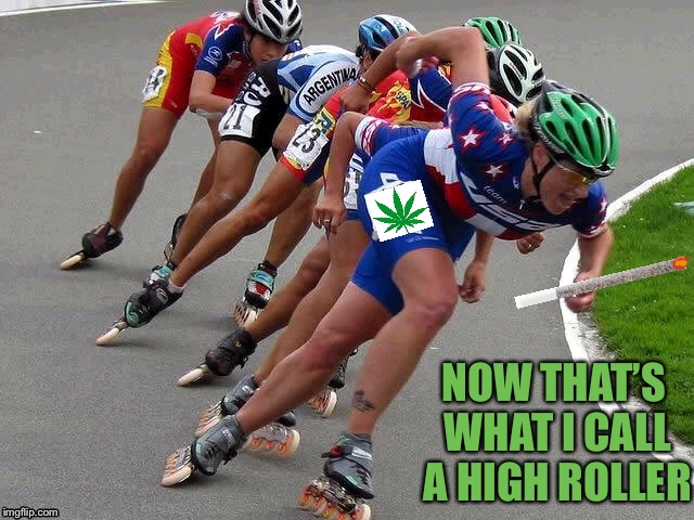 Woman Every Week Bets 1000's of Dollars on herself to Win These Races Whilst Smoking a Joint | NOW THAT'S WHAT I CALL A HIGH ROLLER | image tagged in memes,high,roller skating,funny,smoking weed,i too like to live dangerously | made w/ Imgflip meme maker