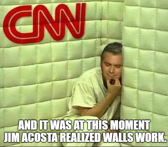 Walls work | AND IT WAS AT THIS MOMENT JIM ACOSTA REALIZED WALLS WORK. | image tagged in memes,the wall,cnn fake news,acosta | made w/ Imgflip meme maker