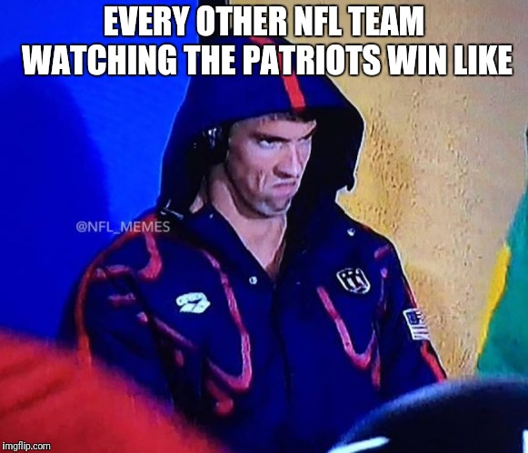 New England Patriots Hater |  EVERY OTHER NFL TEAM WATCHING THE PATRIOTS WIN LIKE | image tagged in new england patriots,win,nfl playoffs,football meme | made w/ Imgflip meme maker