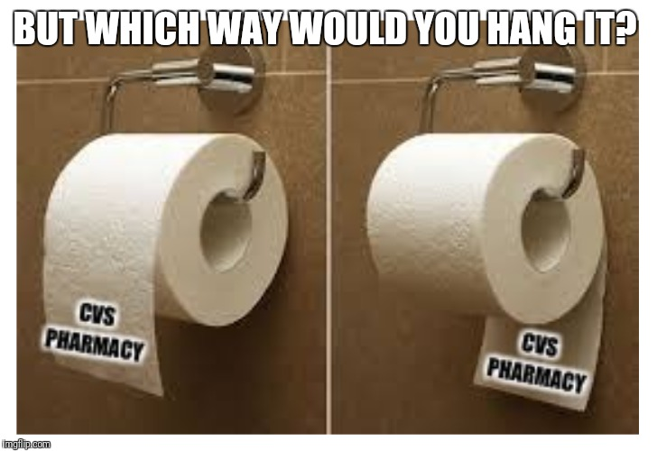 BUT WHICH WAY WOULD YOU HANG IT? | made w/ Imgflip meme maker