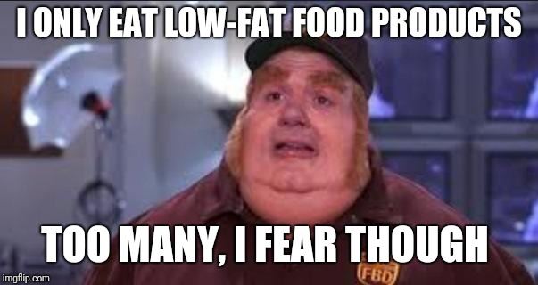 Fat Bastard | I ONLY EAT LOW-FAT FOOD PRODUCTS TOO MANY, I FEAR THOUGH | image tagged in fat bastard | made w/ Imgflip meme maker