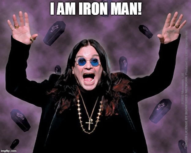 OZZY | I AM IRON MAN! | image tagged in ozzy | made w/ Imgflip meme maker