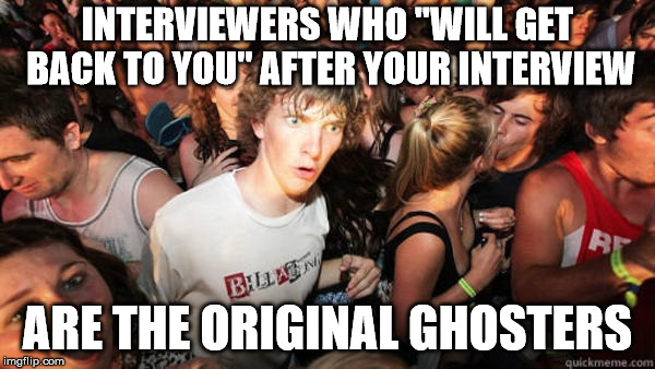 "INTERVIEWERS WHO ""WILL GET BACK TO YOU"" AFTER YOUR INTERVIEW ARE THE ORIGINAL GHOSTERS 