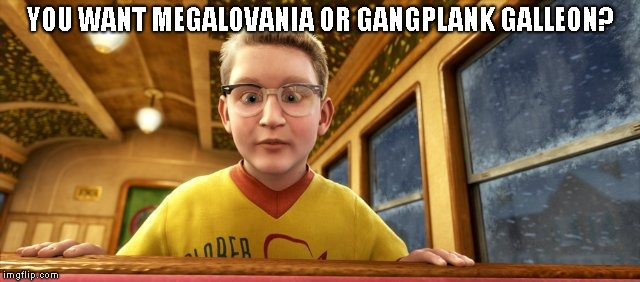 Both | YOU WANT MEGALOVANIA OR GANGPLANK GALLEON? | image tagged in polar express know it all,undertale,sans undertale,donkey kong,king k rool | made w/ Imgflip meme maker