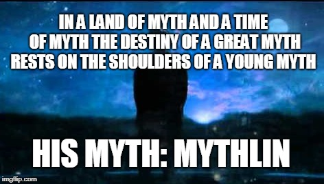 His Myth: Mythlin | IN A LAND OF MYTH AND A TIME OF MYTH THE DESTINY OF A GREAT MYTH RESTS ON THE SHOULDERS OF A YOUNG MYTH HIS MYTH: MYTHLIN | image tagged in merlin,myth | made w/ Imgflip meme maker
