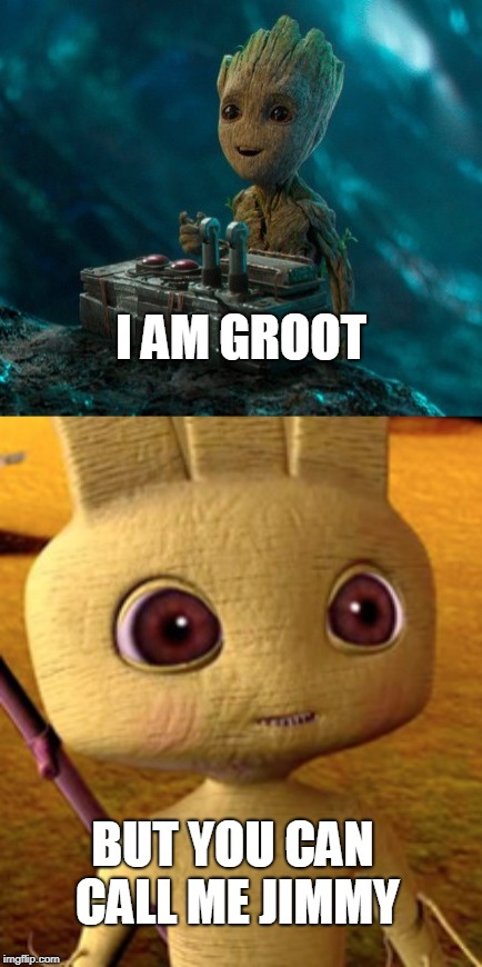 I am Groot but you can call me Jimmy | I AM GROOT BUT YOU CAN CALL ME JIMMY | image tagged in i am groot,but you can call me jimmy | made w/ Imgflip meme maker
