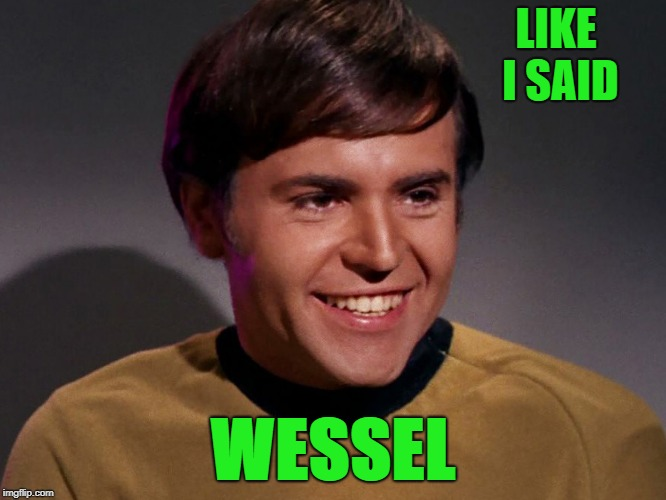 LIKE I SAID WESSEL | made w/ Imgflip meme maker