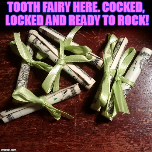 Teeth falling out left and right around here. May as well be prepared! | TOOTH FAIRY HERE. COCKED, LOCKED AND READY TO ROCK! | image tagged in tooth fairy,nixieknox,memes,don't get caught slippin | made w/ Imgflip meme maker