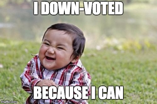 Evil Toddler Meme | I DOWN-VOTED BECAUSE I CAN | image tagged in memes,evil toddler | made w/ Imgflip meme maker