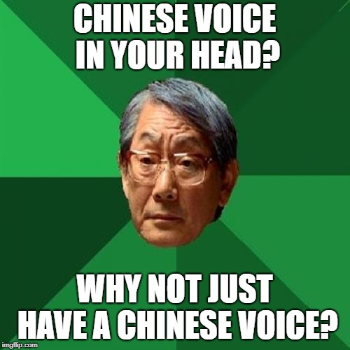High Expectations Asian Father Meme | CHINESE VOICE IN YOUR HEAD? WHY NOT JUST HAVE A CHINESE VOICE? | image tagged in memes,high expectations asian father | made w/ Imgflip meme maker