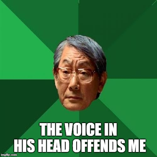 High Expectations Asian Father Meme | THE VOICE IN HIS HEAD OFFENDS ME | image tagged in memes,high expectations asian father | made w/ Imgflip meme maker